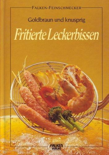 Falken-Vlg., Niedernh. Fritierte Leckerbissen: Goldbraun und knusprig
