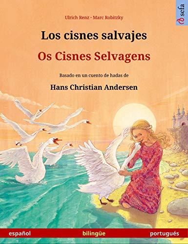 Los cisnes salvajes – Os Cisnes Selvagens (español – portugués). Libro bilingüe...