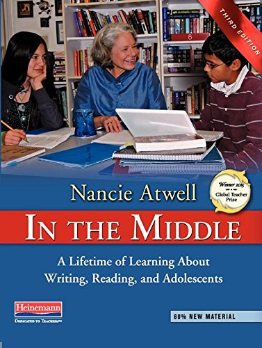 In the Middle, Third Edition: A Lifetime of Learning about Writing, Reading, and Adolescents por Nancie Atwell