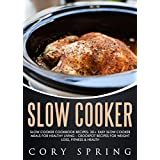 Slow Cooker: Slow Cooker Cookbook Recipes: 30+ Easy Slow Cooker Meals For Healthy Living - Crockpot Recipes For Weight loss, Fitness & Health (Slow Cooker, ... Slow Cooker Cookbook 1) (English Edition)