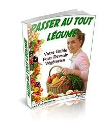 PASSER AU TOUT LÉGUME - Votre Guide Pour Devenir Végétarien
