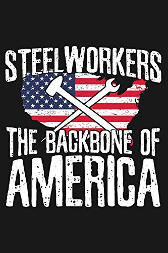 Steelworkers The Backbone of America: Lined Journal for Steelworkers and  Those in the Steel Working Profession
