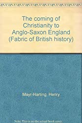 Coming of Christianity to Anglo-Saxon England (Fabric of British History S.)