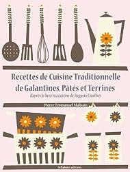 Recettes de Cuisine Traditionnelle de Galantines, Pâtés et Terrines (Les recettes d'Auguste Escoffier t. 20)