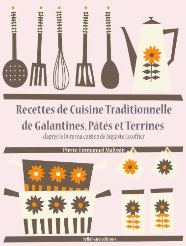 Recettes de Cuisine Traditionnelle de Galantines, Pts et Terrines (Les recettes d'Auguste Escoffier t. 20)
