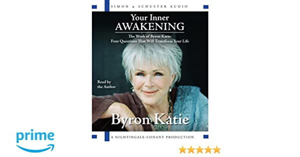 Your Inner Awakening The Work Of Byron Katie Four Questions That