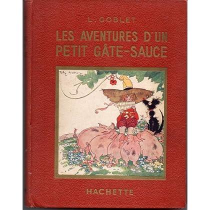Louis Goblet. Les Aventures d'un petit gâte-sauce : . Illustrations de Félix Lorioux