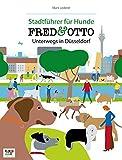 FRED & OTTO unterwegs in Düsseldorf: Stadtführer für Hunde - Mark Lederer