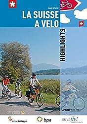 La Suisse à vélo Highlights: Guide officiel