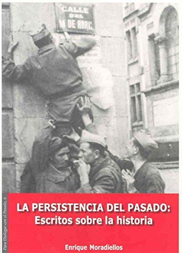 La persistencia del pasado. Escritos sobre la Historia (reimpresión) (Para dialogar con el pasado)