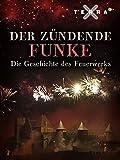 Der Zündende Funke - die Geschichte des Feuerwerks