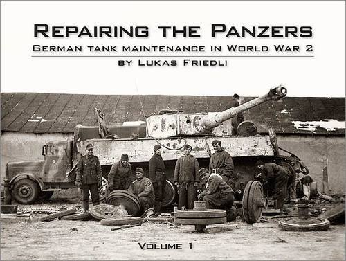 Repairing the Panzers: German Tank Maintenance in World War 2