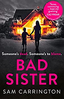 Bad Sister: 'Tense, convincing… kept me guessing' Caz Frear, bestselling author of Sweet Little Lies by [Carrington, Sam]