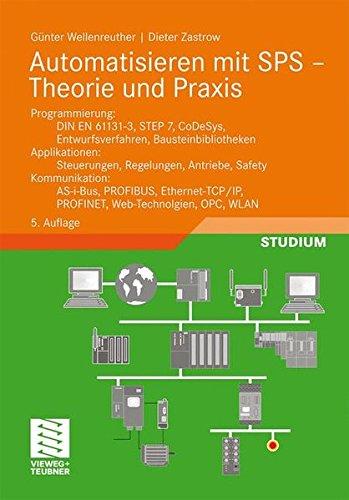 Automatisieren mit SPS - Theorie und Praxis: Programmierung: DIN EN 61131-3, STEP7, CoDeSys, Entwurfsverfahren, Bausteinbibliotheken. Applikationen: ... OPC, WLAN (Viewegs Fachbücher der Technik)