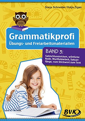 Grammatikprofi Band 3: Satzschlusszeichen, wörtliche Rede, Wortfeldarbeit, Satzanfänge, vom Stichwort zum Text (3.-4. Klasse)