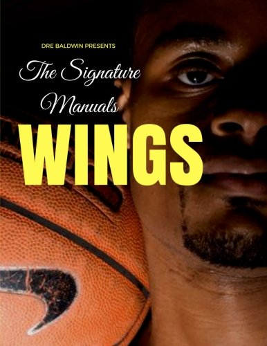 The Signature Manuals: Wings: The Definitive Basketball Self-Traning Program: Volume 2 por Dre Baldwin