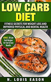 Low Carb Diet: Fitness Secrets for Weight Loss and ...