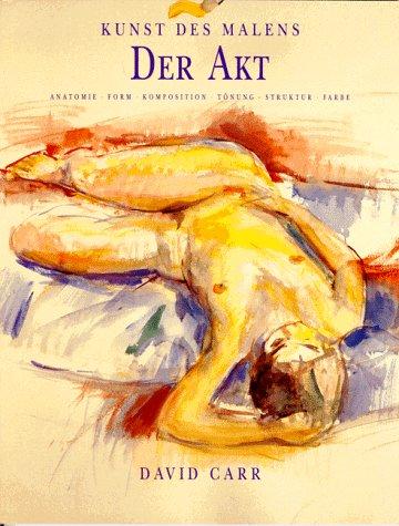 Der Akt. Anatomie, Form, Komposition, Tönung, Struktur, Farbe