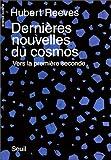 Dernières nouvelles du cosmos : vers la première seconde / Hubert Reeves | Reeves, Hubert (1932-....). Auteur