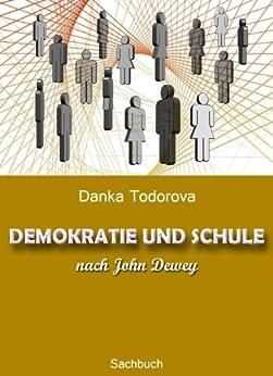 DEMOKRATIE UND SCHULE nach John Dewey (German Edition) by [Todorova, Danka]