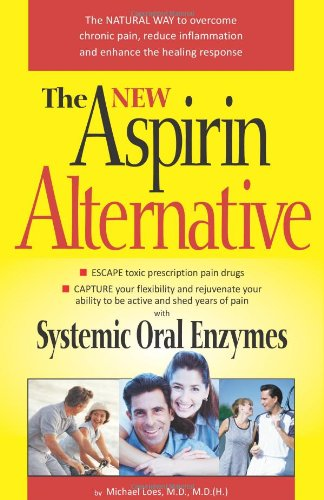 The New Aspirin Alternative: The Natural Way to Overcome Chronic Pain, Reduce Inflammation and Enhance the Healing Response -