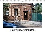 Holzhäuser in Irkutsk (Wandkalender 2019 DIN A4 quer): Alte Holzhäuser in Irkutsk mit teils aufwendigen Verzierungen und Schnitzereien. (Monatskalender, 14 Seiten ) (CALVENDO Orte) - Lucy M. Laube