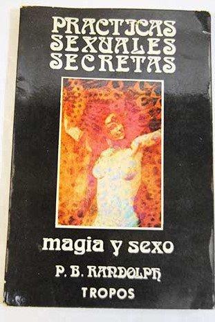 MAGIA Y SEXO. PRÁCTICAS SEXUALES SECRETAS. 1ª edición. Traducción de Elena Fernández del Cerro