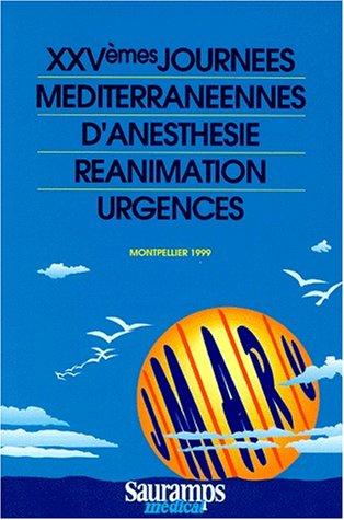 XXVEMES JOURNEES MEDITERRANEENNES D'ANESTHESIE REANIMATION URGENCES. Montpellier 1999