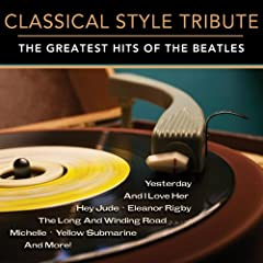 Classical Style Tribute: The Greatest Hits of The Beatles