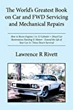 The World's Greatest Book on Car and Fwd Servicing and Mechanical Repairs: How to...