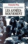 Libération des femmes: Les années-mouvement par Picq