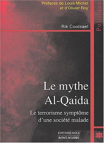 Le mythe Al-Quaida : Le terrorisme symptôme d'une société malade par Rik Coolsaet