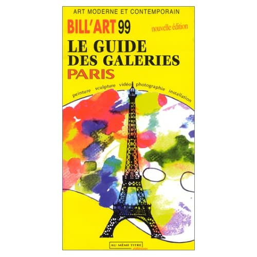 BILL'ART 1999 LE GUIDE DES GALERIES, PARIS