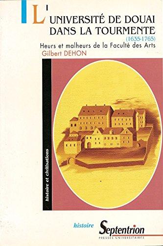 L'Université de Douai dans la tourmente (11635-1765). Heurs et malheurs de la Faculté des Arts