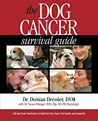 The Dog Cancer Survival Guide: Full Spectrum Treatments to Optimize Your Dogs Life Quality and Longevity