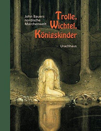 Trolle, Wichtel, Königskinder: John Bauers nordische Märchenwelt