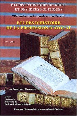 Défendre par la parole et par l'écrit : Etudes d'histoire de la profession d'avocat