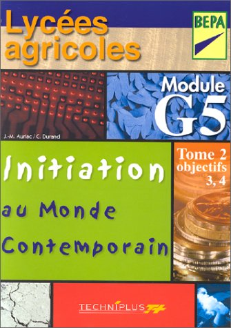 Module G5. Initiation au monde contemporain, tome 2 : Objectifs 3 et 4. Lycées agricoles, BEP agricoles par Corinne Durand, Jean-Marc Auriac