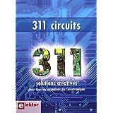 311 circuits. Solutions créatives pour tous les domaines de l'électronique. Des idées, trucs et astuces d'Elektor.