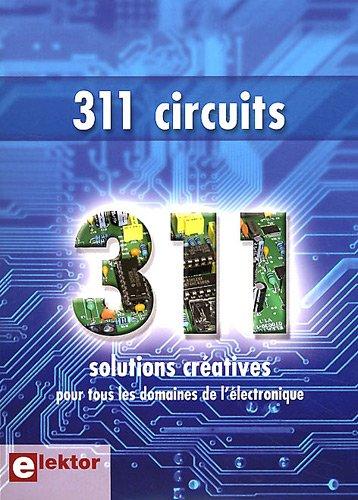 311 circuits. Solutions créatives pour tous les domaines de l'électronique. Des idées, trucs et astuces d'Elektor. par Elektor
