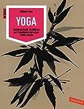 Yoga. Posizioni facili ed efficaci per l'equilibrio del corpo e della mente. Ediz. illustrata