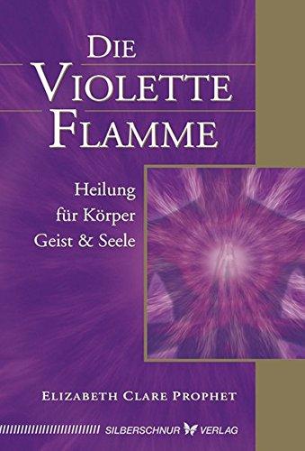 Die violette Flamme. Heilung für Körper, Geist und Seele - Chakra-formel