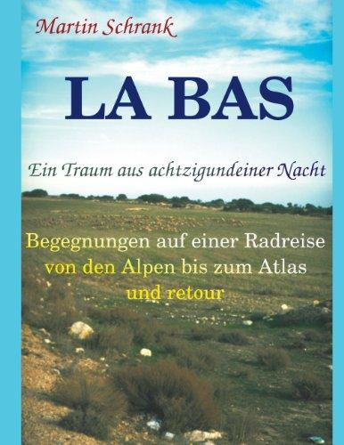 La Ba's - Ein Traum aus achtzigundeiner Nacht: Begegnungen auf einer Fahrradreise von den Alpen bis zum Atlas und retour (Insel Schrank)