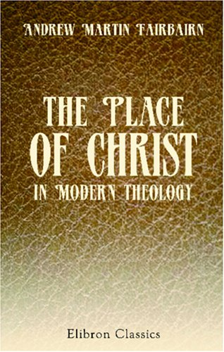 The Place of Christ in Modern Theology
