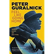 Feel Like Going Home: Portraits in Blues and Rock 'n' Roll by Peter Guralnick (1999-07-01)