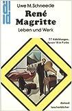 René Magritte: Leben und Werk - Uwe M. Schneede