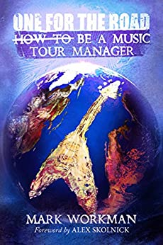 One for the Road: How to Be a Music Tour Manager (English Edition) von [Workman, Mark]