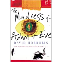 The Madness Of Adam And Eve: How Schizophrenia Sh: How Schizophrenia Shaped Humanity