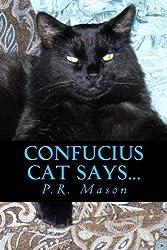 Confucius Cat Says... by P.R. Mason (2012-06-02)