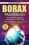 Borax: Praxisbuch - Das verschollen geglaubte Powermineral als Geheimtipp! Gegen Arthrose, Arthritis, Osteoporose & zur Aktivierung der Zirbeldrüse.  #Weißes Gold
